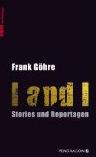 Frank Göhre, I and I, Hubert Fichte, Schlussakkord, Interview Lounge, Kerstin Carlstedt, Stories und Reportagen, Pendragon